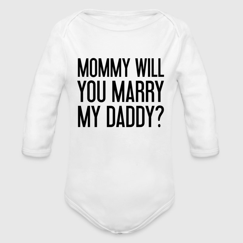 Mommy will you marry my daddy? Bodys Bébés - Body bébé bio manches longues
