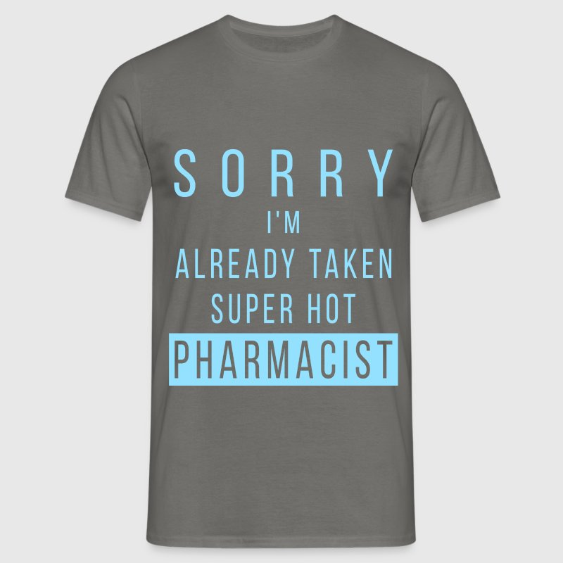 Sorry, I am already taken. Super hot pharmacist - Men's T-Shirt