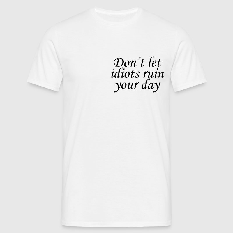 Don't let idiots ruin your day T-Shirts - Men's T-Shirt