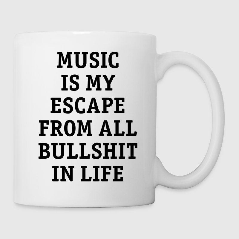 Music is my escape from all bullshit in life Musik - Tasse