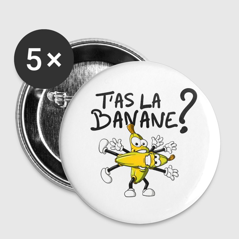 T'as la banane ? Badges - Badge petit 25 mm