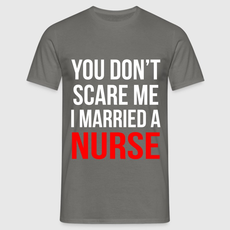 You don't scare me I married a nurse - Men's T-Shirt