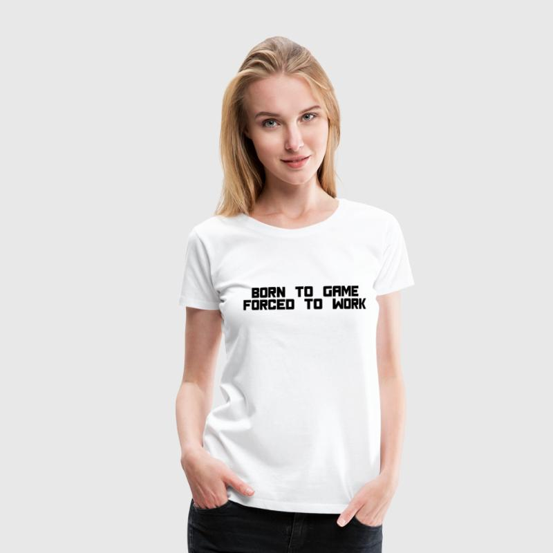 born to game forced to work T-shirts - Dame premium T-shirt