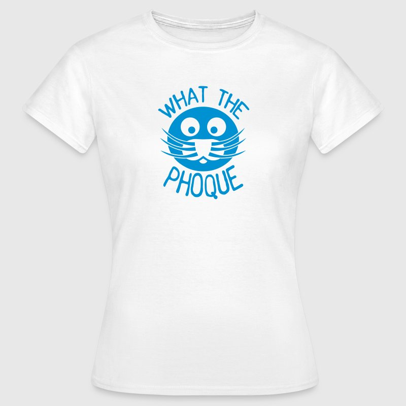 what the phoque citation insulte Tee shirts - T-shirt Femme