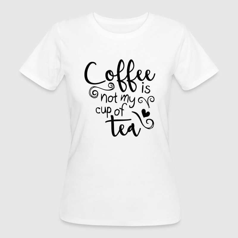 coffee is not my cup of tea  Tee shirts - T-shirt bio Femme
