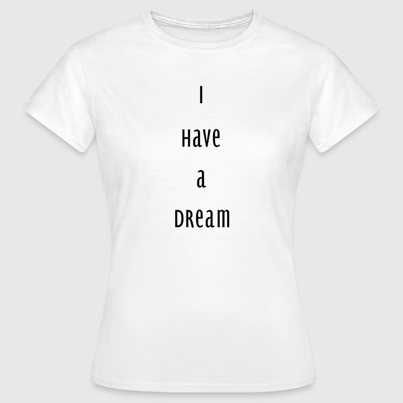 i have a dream - Frauen T-Shirt