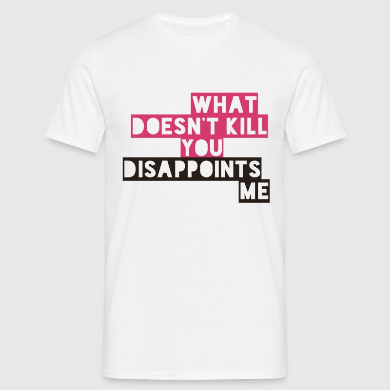What Doesn't Kill you Disappoints Me Joke Design T-Shirts - Men's T-Shirt