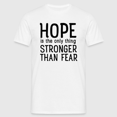 Hope Is The Only Thing Stronger Than Fear Sportbekleidung - Männer T-Shirt