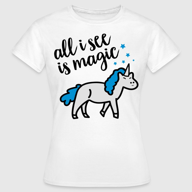 All I See Is Magic T-Shirts - Women's T-Shirt