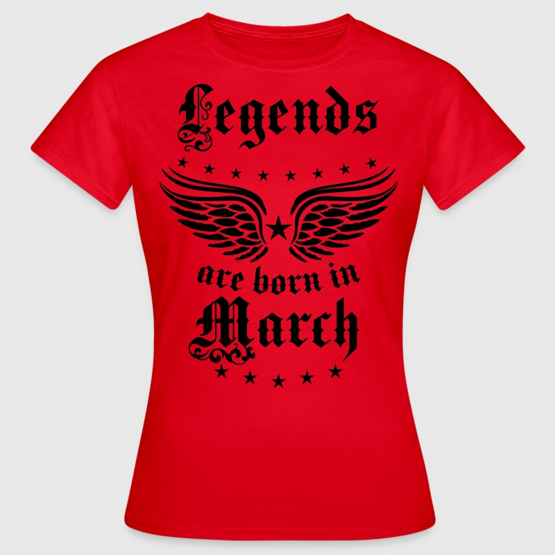 Legends are born in March Legende März T-Shirt - Frauen T-Shirt