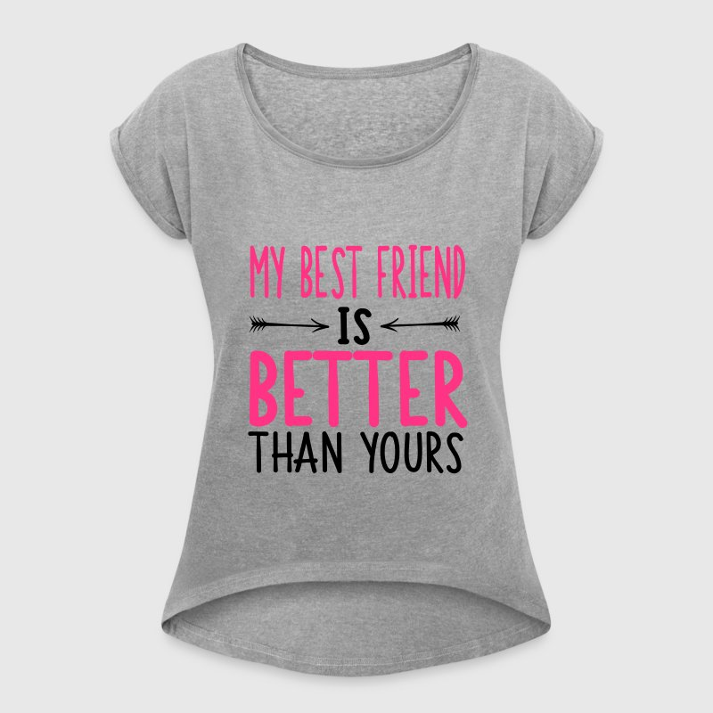My best friend is better than yours T-shirts - Vrouwen T-shirt met opgerolde mouwen