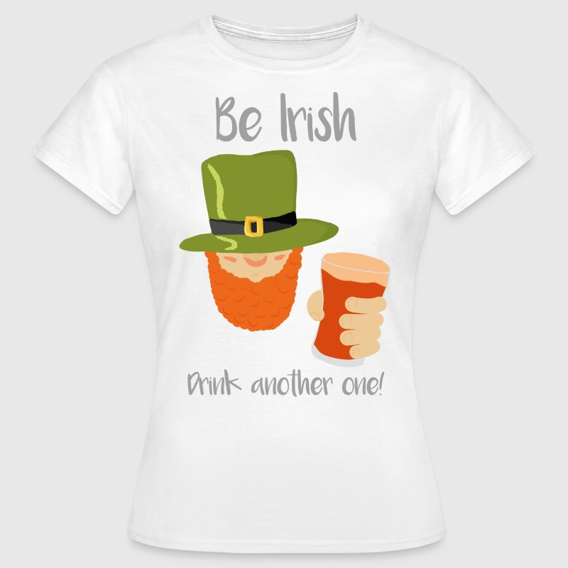 Be Irish - Women's T-Shirt