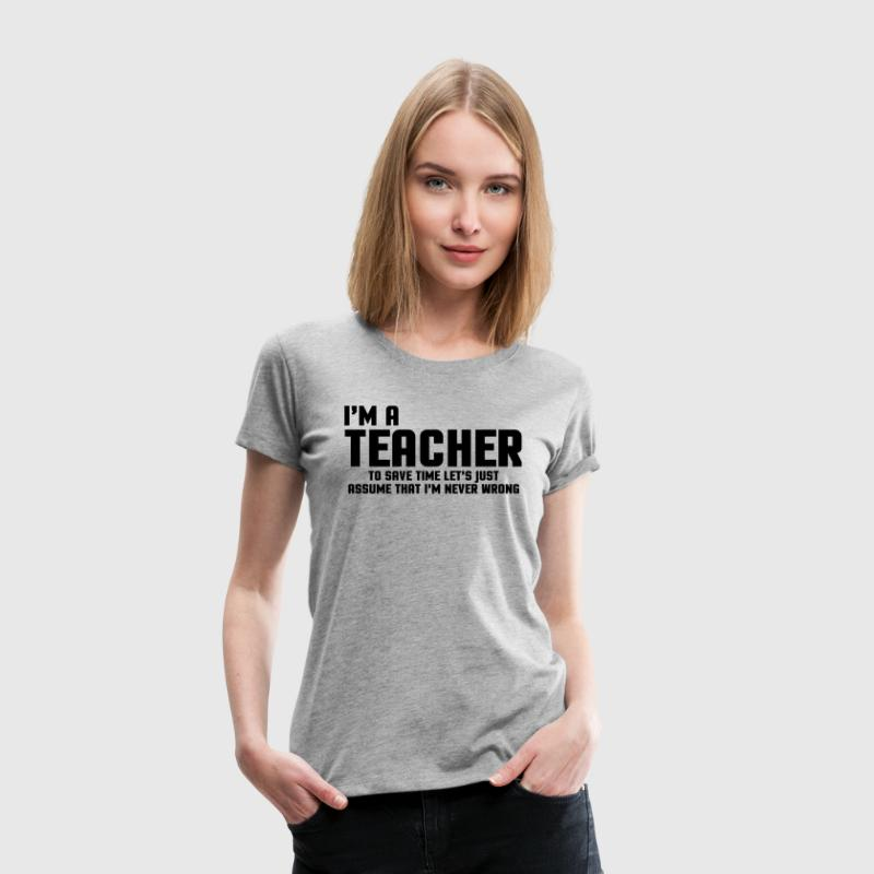 I'm A Teacher Funny Quote T-Shirts - Women's Premium T-Shirt