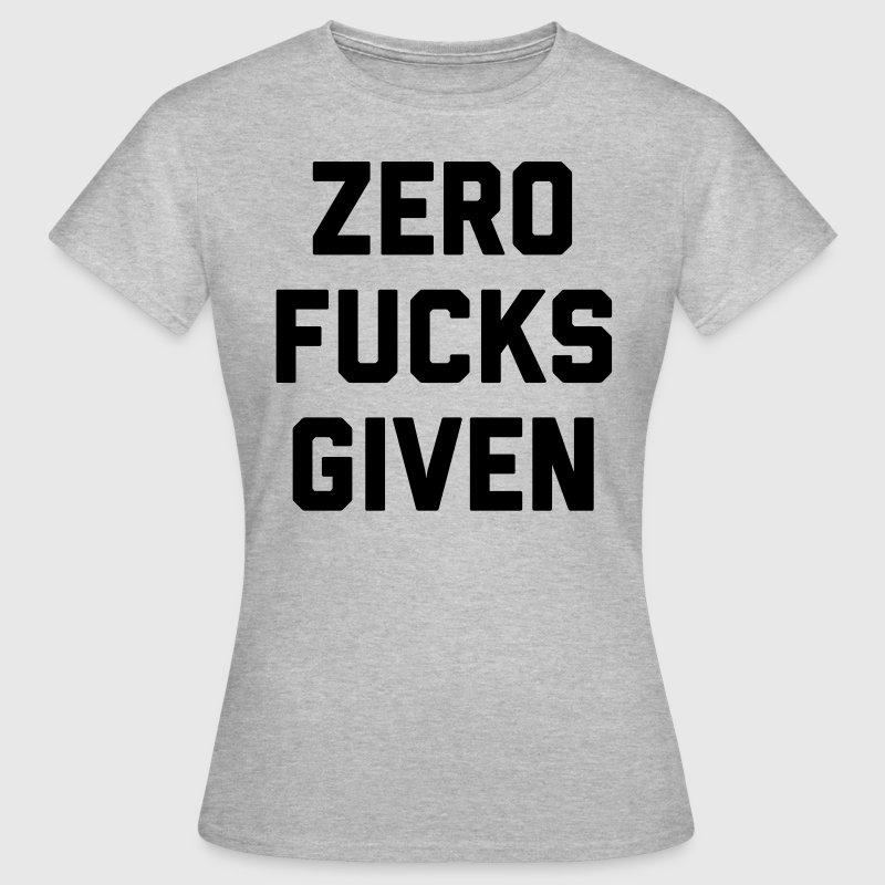 Zero Fucks Given Funny Quote T-shirts - Dame-T-shirt