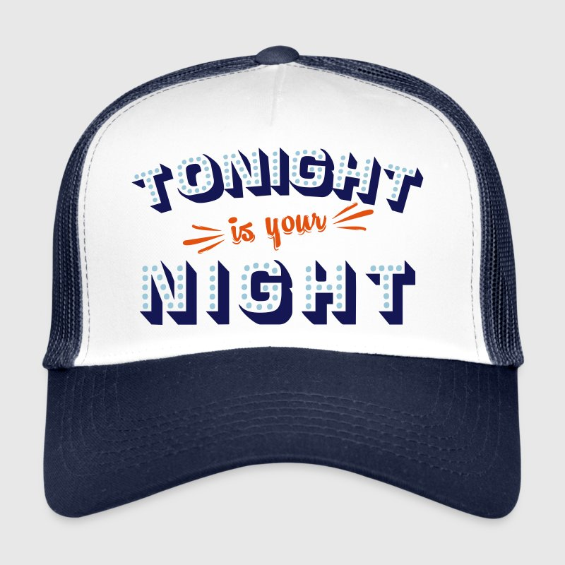 Tonight is your night Casquettes et bonnets - Trucker Cap