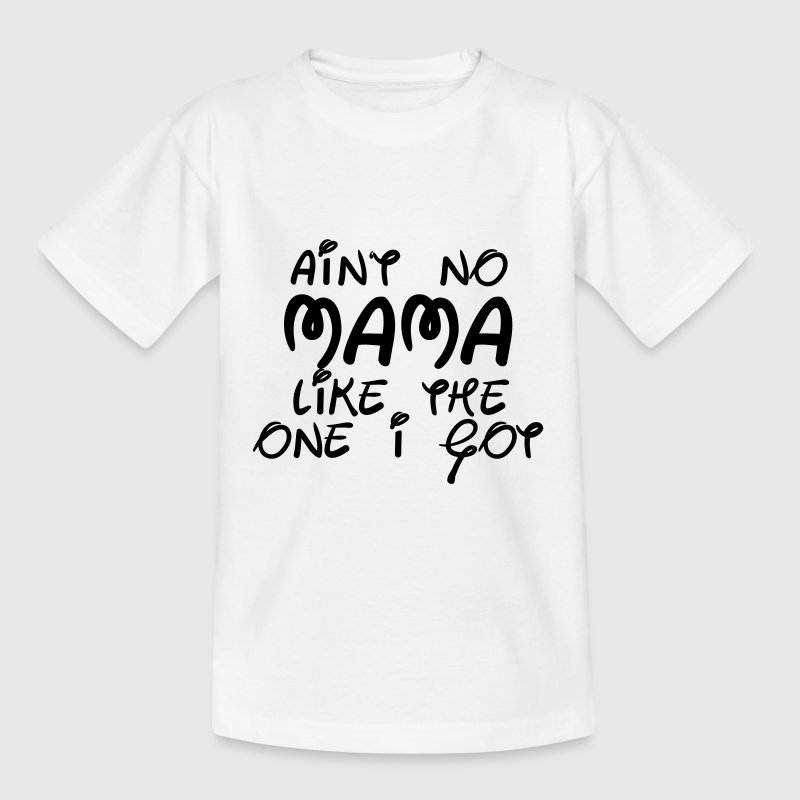 Ain't no MAMA like the one I got T-Shirts - Kinder T-Shirt