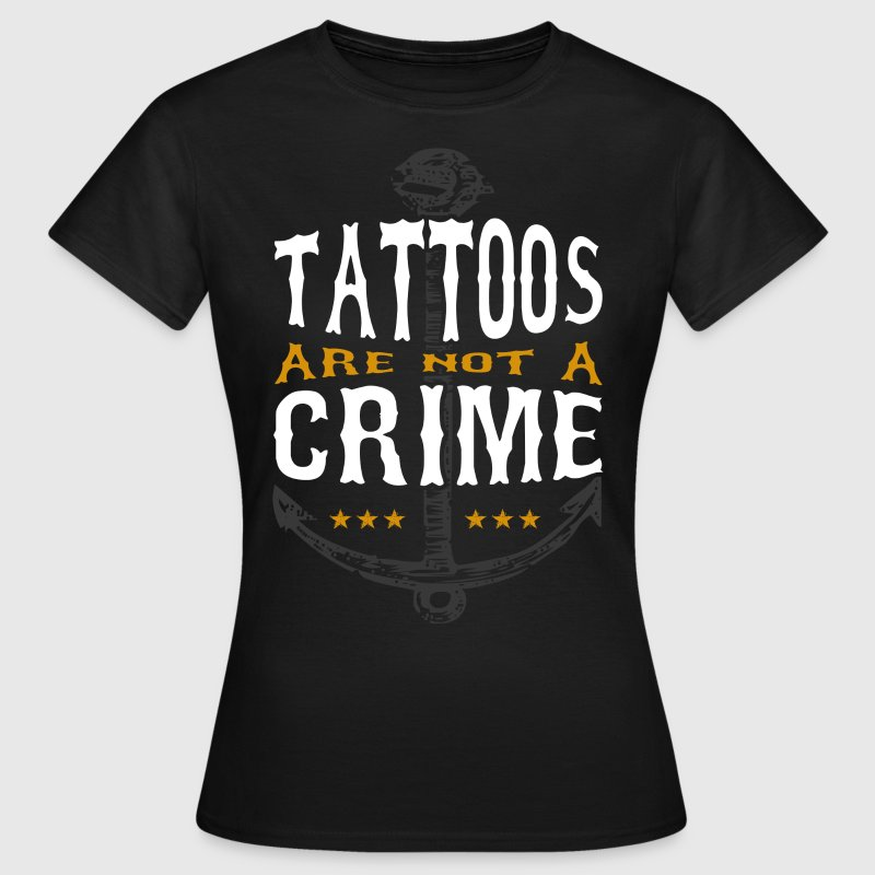 Tattoos are not a Crime T-Shirts - Frauen T-Shirt
