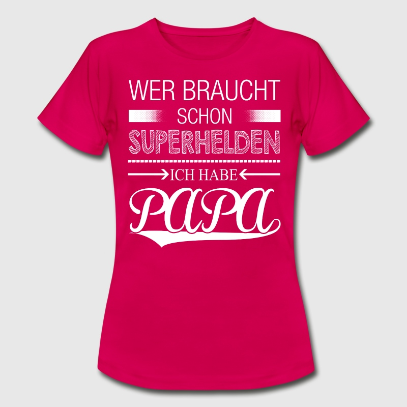 wer braucht schon superhelden ich habe papa t shirt spreadshirt. Black Bedroom Furniture Sets. Home Design Ideas