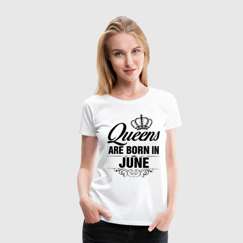 Queens Are Born In June Tshirt T-Shirts - Women's Premium T-Shirt