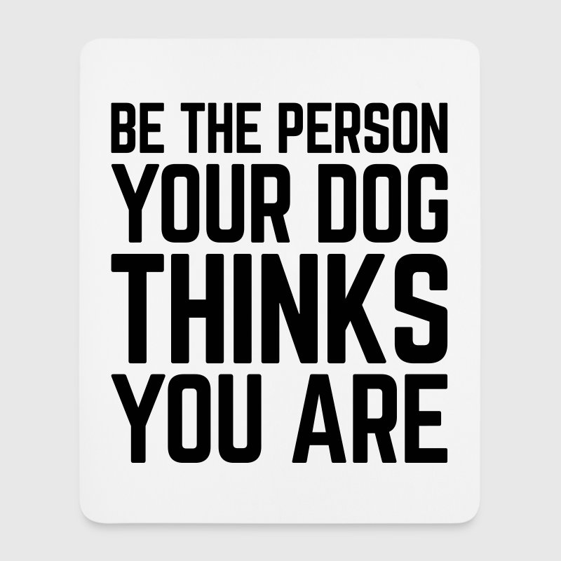 Be The Person Dog Funny Quote Sonstige - Mousepad (Hochformat)