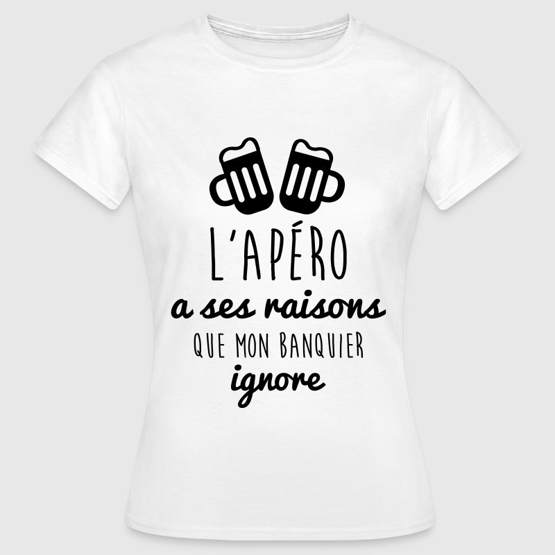 l'apéro a ses raisons , humour, alcool, citations Tee shirts - T-shirt Femme