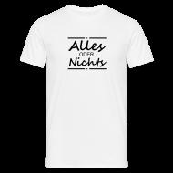 Alles Oder Nichts Spruch Party Fun Sprüche T Shirts   Männer T Shirt