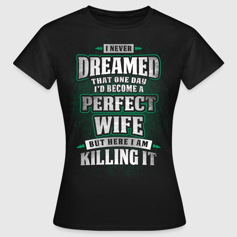 Perfect Wife T-Shirts - Women's T-Shirt