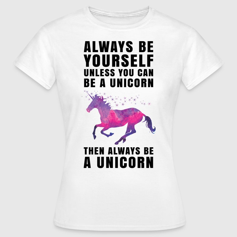 ...Always Be A Unicorn T-Shirts - Women's T-Shirt