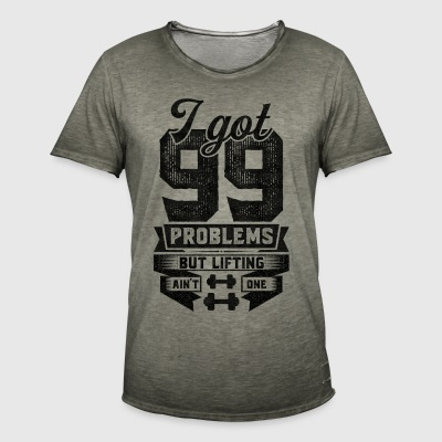 I Got 99 Problems But Lifting Ain't One T-Shirts - Men's Vintage T-Shirt