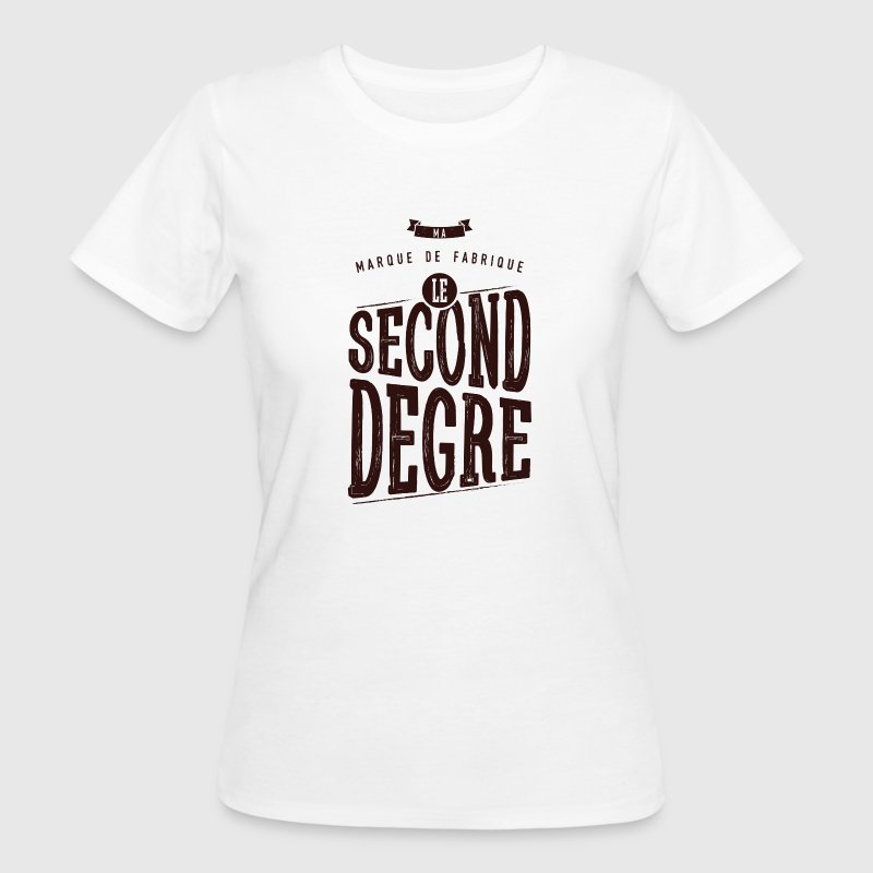 Le second degré Tee shirts - T-shirt Bio Femme