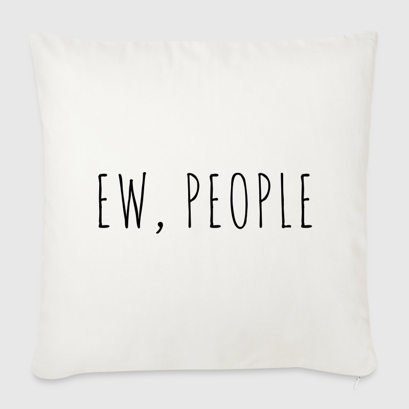 Ew People Funny Quote Other - Sofa pillow cover 44 x 44 cm