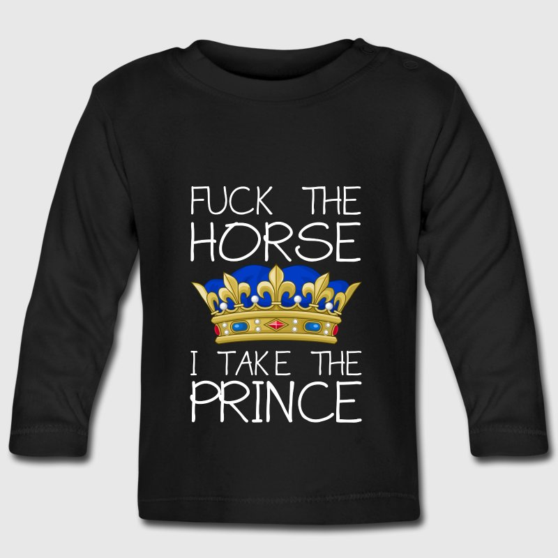 Fuck the horse - I take the prince Baby Long Sleeve Shirts - Baby Long Sleeve T-Shirt