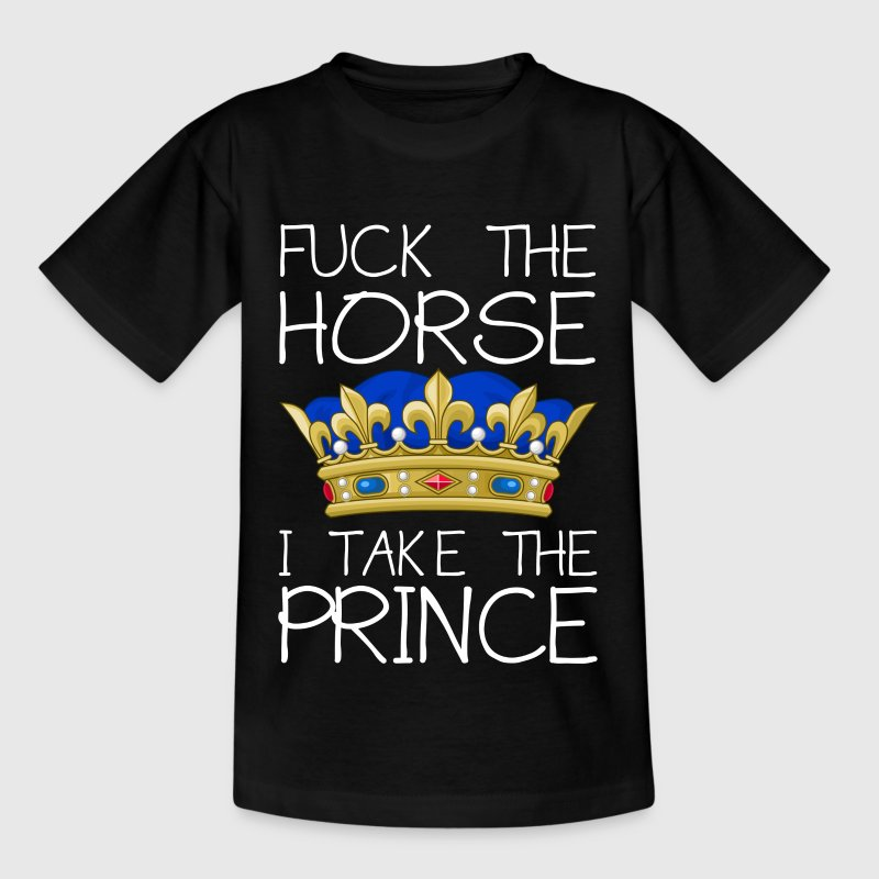 Fuck the horse - I take the prince T-Shirts - Teenager T-Shirt