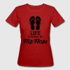 life is better in flip flops Sommer Urlaub Ferien  T-Shirts - Frauen Bio-T-Shirt