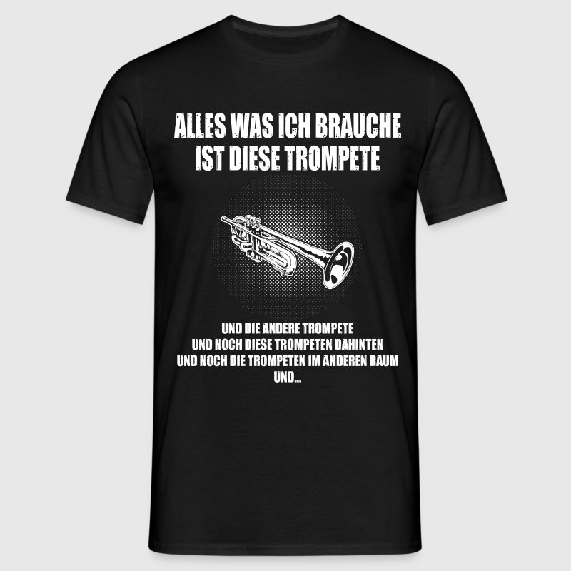 alles was ich brauche trompete t shirt spreadshirt. Black Bedroom Furniture Sets. Home Design Ideas