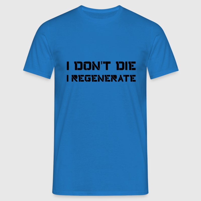 I don't die I regenerate (Doctor Who) - Men's T-Shirt