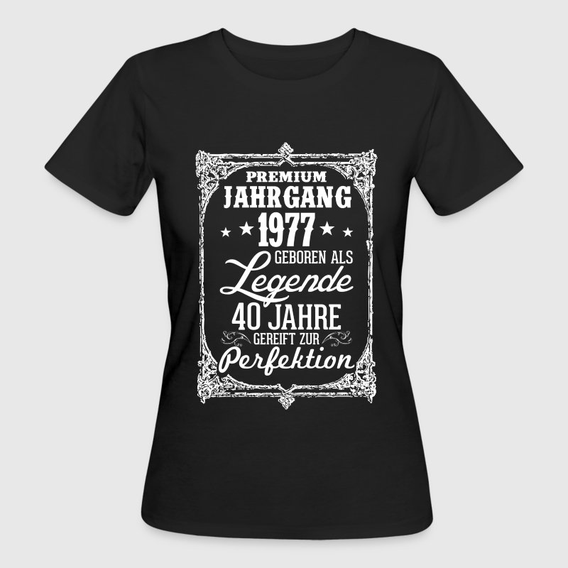 40 - 1977 - Legende - Perfektion - 2017 - DE T-Shirts - Frauen Bio-T-Shirt