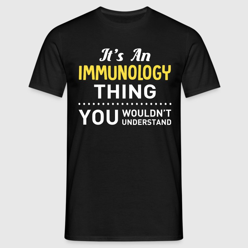 It's An Immunology Thing, You Wouldn't Understand T-Shirts - Men's T-Shirt