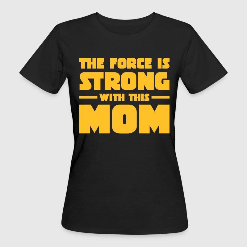 The Force Is Strong With This Mom T-Shirts - Women's Organic T-shirt