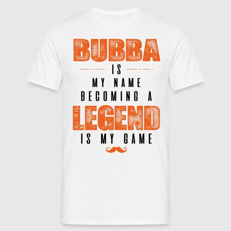 Bubba Is My Name Becoming A Legend Is My Game T-Shirts - Men's T-Shirt