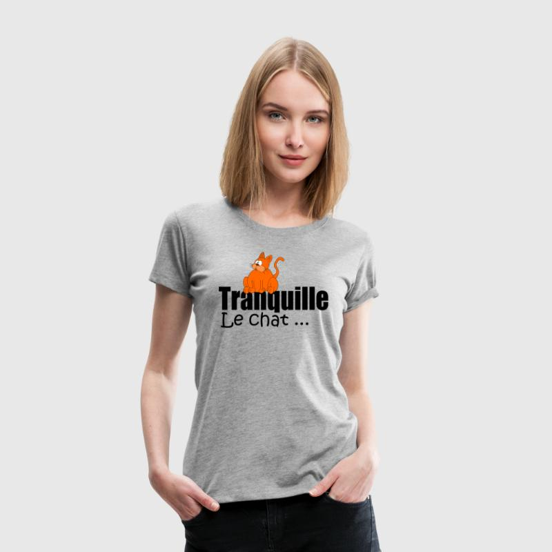 Tranquille le chat Tee shirts - T-shirt Premium Femme