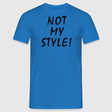 Not my Style - Not your Babe  - Männer T-Shirt