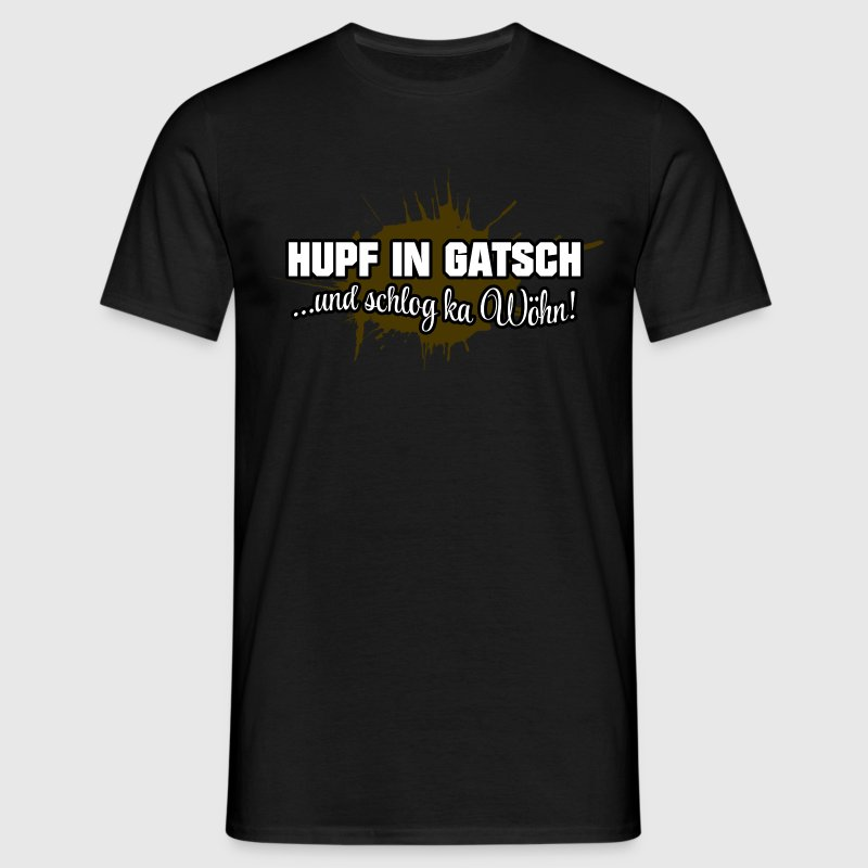 Hupf in Gatsch - Männer T-Shirt