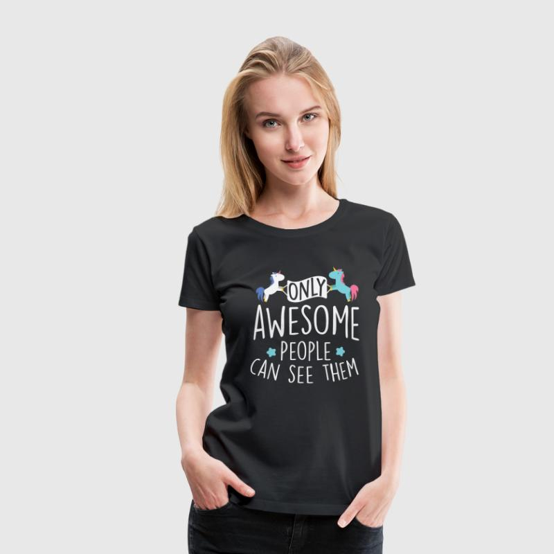 Unicorns: only awesome people can see them T-shirts - Dame premium T-shirt
