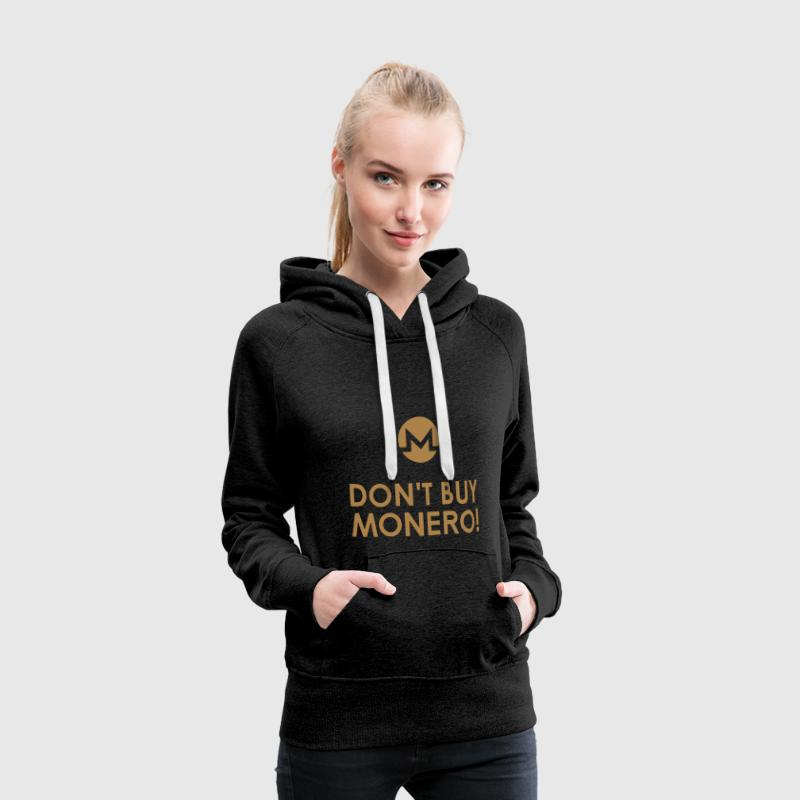 DON'T BUY MONERO! Pullover & Hoodies - Frauen Premium Hoodie