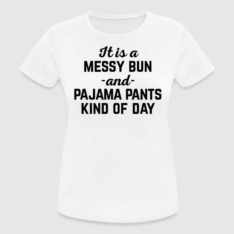 Messy Bun Day Funny Quote T-Shirts - Women's Breathable T-Shirt