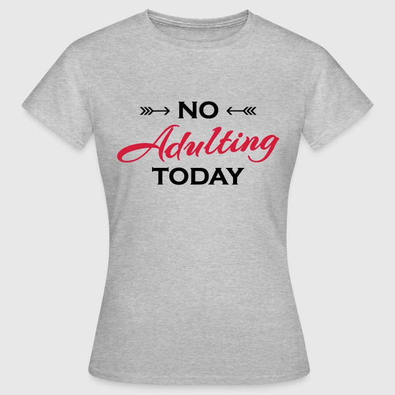 No adulting today T-Shirts - Women's T-Shirt