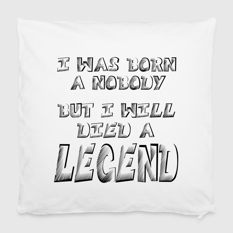 I was born a Nobody, but i will Died a LEGEND Pill - Pillowcase 40 x 40 cm
