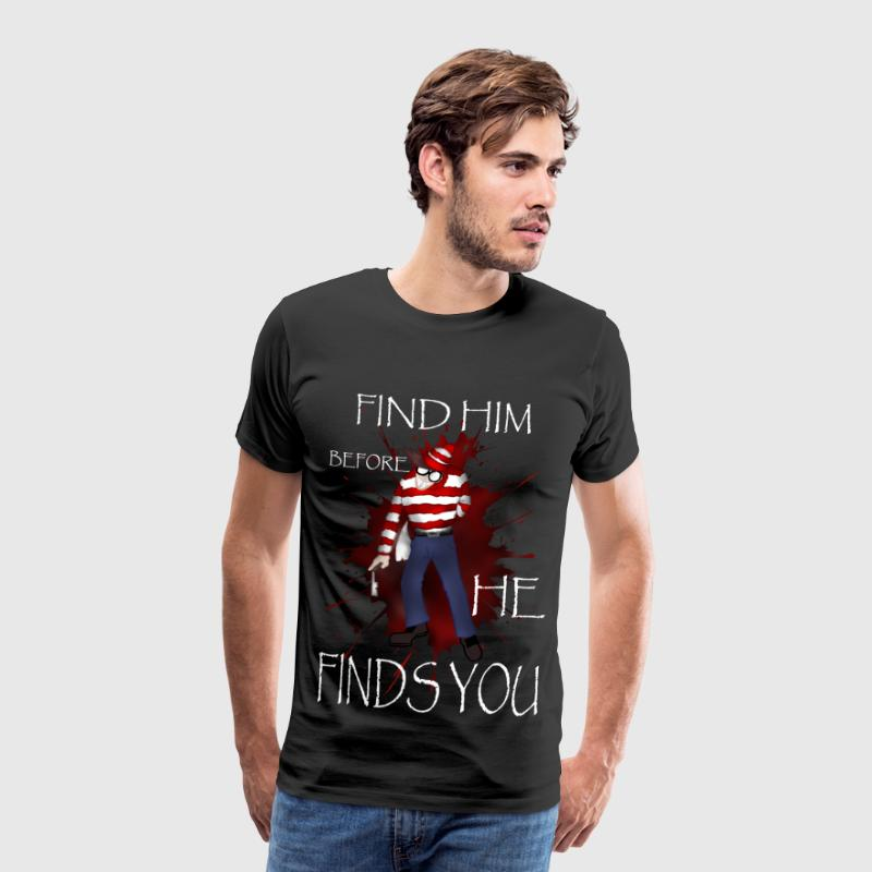 Find him before he finds you - T-shirt Premium Homme