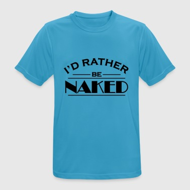 I'd rather be naked Vêtements Sport - T-shirt respirant Homme